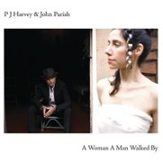 PJ Harvey & John Parish A Woman A Man Walked By
