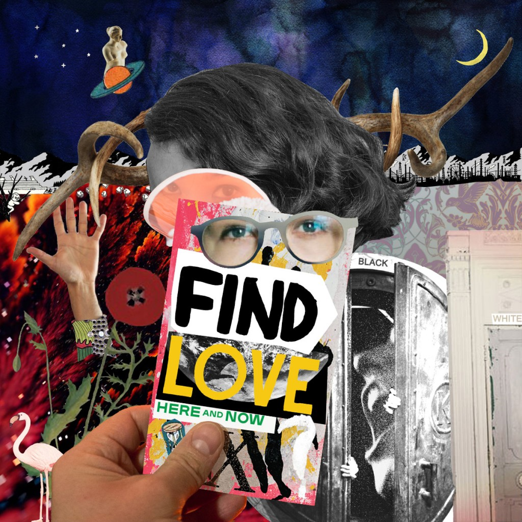 Find Love_Here and Now ? collage by GoodMorninCaptn